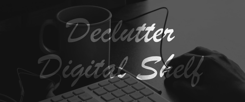 Declutter Digital Shelf